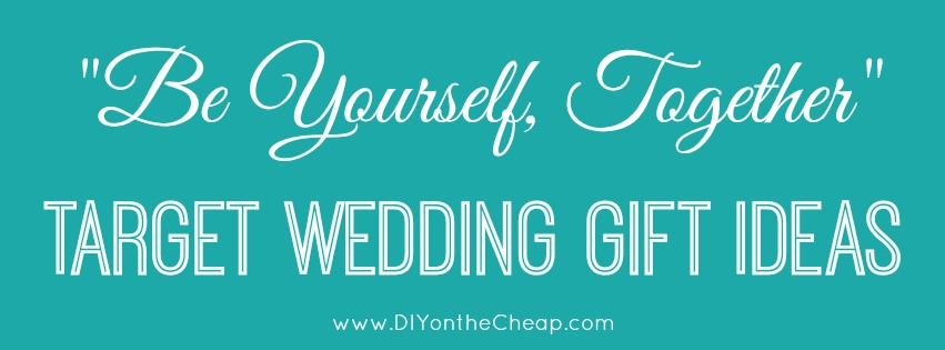 "Target Wedding Gift: ""Be Yourself, Together"": Fun Wedding Gift Ideas From"