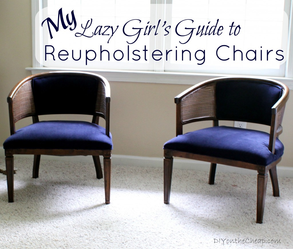 DIY on the Cheap: 2013 Year In Review - Lazy Girl's Guide to Reupholstering Chairs